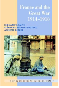 France and the Great War, 1914-1918. Leonard V Smith, Stephane Audoin- Rouzeau and Annette Becker