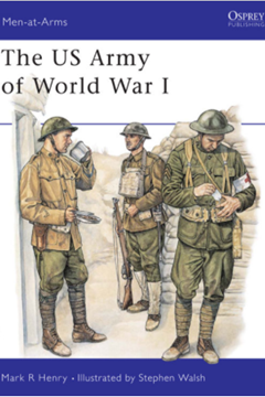The US Army of World War I by Mark R Henry