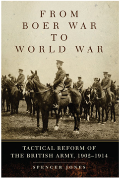 From Boer War to World War: Tactical Reform of the British Army, 1902-1914 by Spencer Jones
