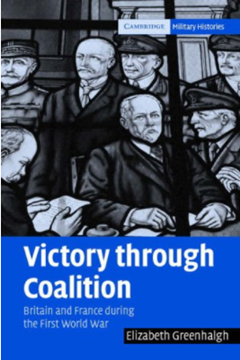 Victory through Coalition: Britain and France during the First World War  by Elizabeth Greenhalgh