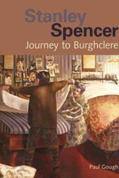 Stanley Spencer: Journey to Burghclere by Paul Gough