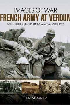 The French Army at Verdun : new from Pen & Sword and their 'Images of War'