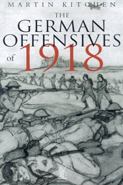 The German Offensives of 1918 by Martin Kitchen