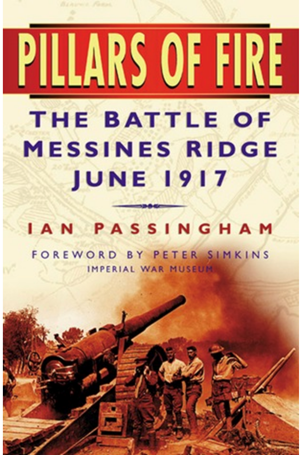 Pillars of Fire. The Battle of Messines Ridge June 1917 by Ian Passingham