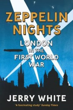 Ep. 155 – Zeppelin Nights : London in the First World War – Prof. Jerry White