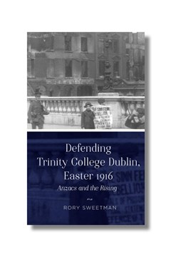 Ep. 152 – Defence of Trinity College during the Easter Rising – Dr Rory Sweetman