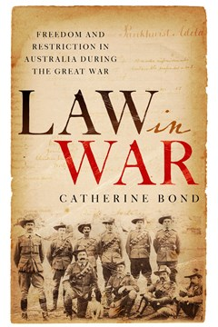 Ep. 177 – Law and War in Australia during WW1 – Dr Catherine Bond