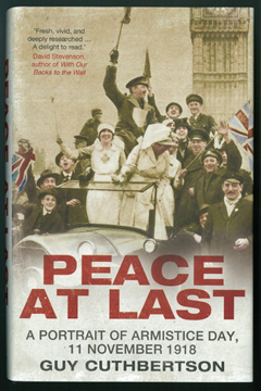 Peace at Last: A Portrait of Armistice Day, 11 November 1918 by Guy Cuthbertson