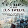 "HEDLEY MALLOCH – "" THE KILLING OF THE IRON TWELVE"""