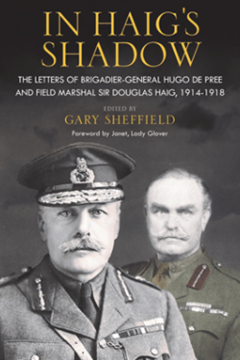 In Haig's Shadow: The Letters of Major– General Hugo De Pree and Field Marshal Sir Douglas Haig (editor) Gary Sheffield