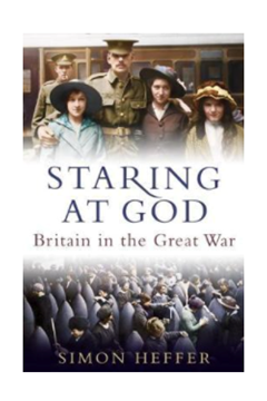 Staring at God: Britain in the Great War by Simon Heffer