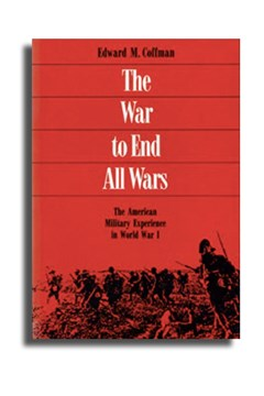 The War to End all Wars. The American military experience in World War I
