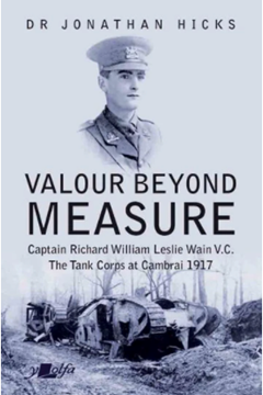 William Leslie Wain: VC The Tank Corps at Cambrai 1917 by Dr Jonathan Hicks