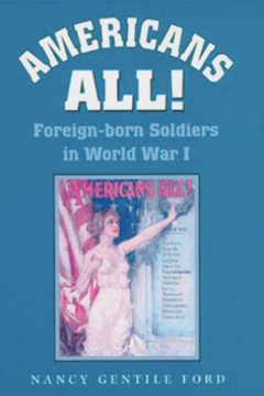 Americans All. Foreign-Born Soldiers in World War I by Nancy G Ford
