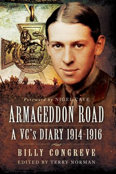 Billy Congreve. Armageddon Road: A VC's Diary, 1914-1916. Ed Terry Norman.