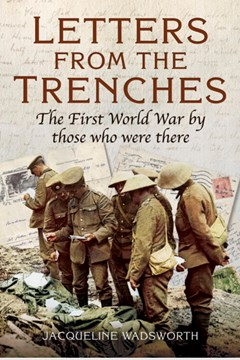 Letters from the Trenches – The First World  War by Those Who Were There