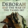 'Deborah: Unearthing the Truth about the First Tank Battle' by John Taylor