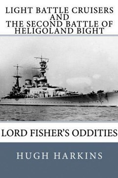 Light Battle Crisers and The Second Battle of Heligoland Bight: Lord Fisher's Oddities