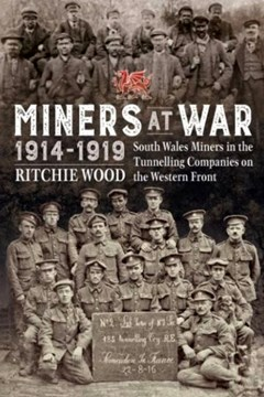 Miners at War 1914-18: South Wales Miners in the Tunnelling Companies on the Western Front