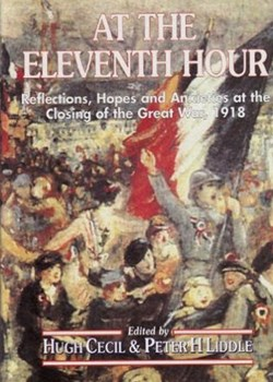 At the Eleventh Hour. Reflections, Hopes and Anxieties at the Closing of the Great War. 1918