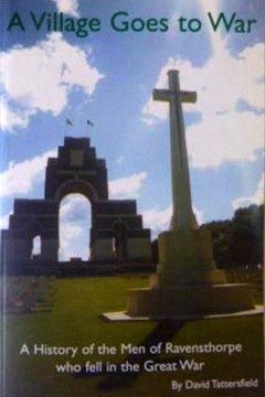 A Village Goes to War. A History of the Men of Ravensthorpe who Fell in the Great War