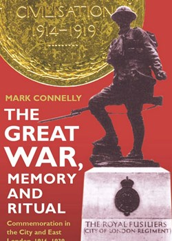 The Great War, Memory and Ritual: Commemoration in the City and East London, 1916-1939