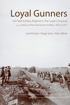 Loyal Gunners:  3rd Field Artillery Regiment (The Loyal Company) and the History of New Brunswick's Artillery, 1893 to 2012.