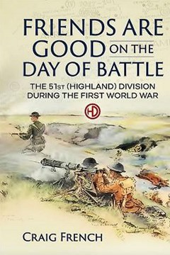 Friends are Good on the Day of Battle: The 51st (Highland) Division During the First World War