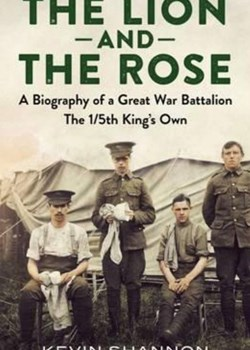 The Lion and The Rose: The 1/5th Battalion The King's Own Royal Lancaster Regiment 1914-1919