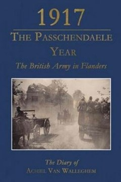 1917 The Passchendaele Year: The Diary of Achiel van Walleghem
