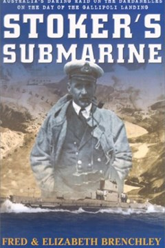 Stoker's Submarine; Australia's Daring Raid on the Dardanelles on the Day of the Gallipoli Landing