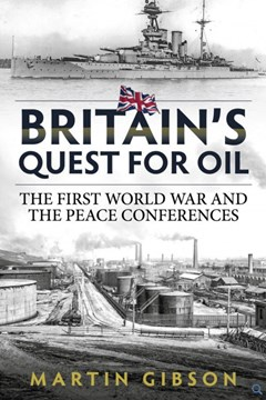 Britain's Quest for Oil, The First World War and the Peace Conferences