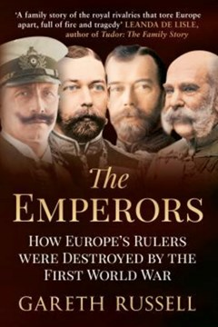 The Emperors: How Europe's Rulers were destroyed by The First World War by Gareth Russell