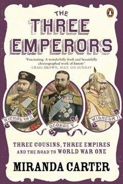 The Three Emperors: Three Cousins, Three Empires and the road to World War One by Miranda Carter