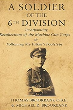A Soldier of the 6th Division, incorporating Recollections of the Machine Gun Corps & Following My Father's Footsteps