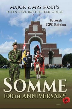 Major & Mrs Holt's Definitive Battlefield Guide: Somme 100th Anniversary