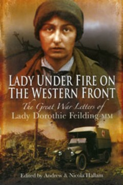 'Lady Under Fire On The Western Front : Lady Dorothie Feilding'