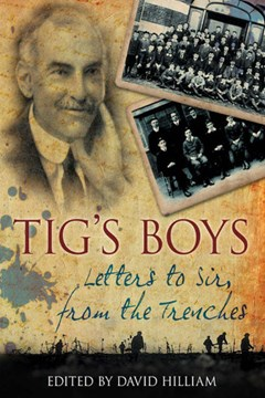 'Tig's Boys - Letters to Sir from the Trenches'