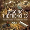 'Digging up the Trenches - The Archeology of the Western Front' by Andrew Robertshaw