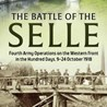 'The Fourth Army in the Battle of the Selle' by Peter Hodgkinson