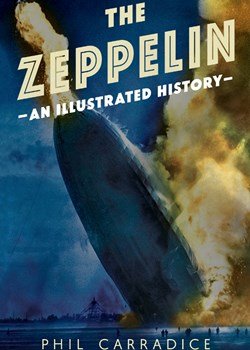 The Zeppelins: An Illustrated History by Phil Carradice
