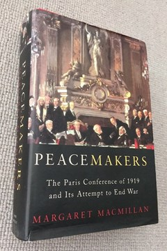 Peacemakers. The Paris Peace Conference of 1919 and its attempt to end War by Margaret Macmillan