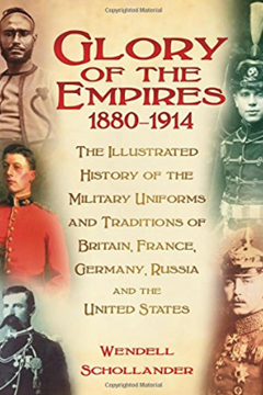 Glory of the Empires 1880-1914: The illustrated History of Military Uniforms and Traditions of Britain, France Germany, Russian and the United States