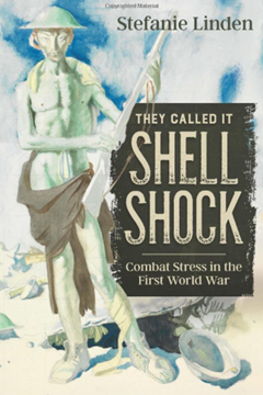 They called it Shell Shock: Combat Stress in the First World Wa