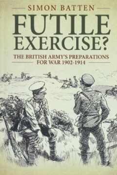 Futile Exercise? The British Army's Preparations for War 1902–1914