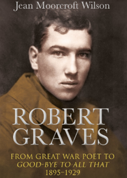 Robert Graves: From Great War Poet to Good–bye to All That, 1895–1929