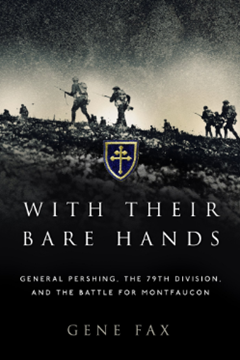 With Their Bare Hands: General Pershing, the 79th Division and the Battle for Montfaucon