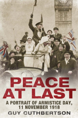 Peace at Last: A Portrait of Armistice Day, 11 November 1918