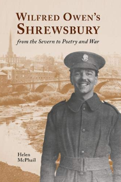Wilfred Owen's Shrewsbury: from the Severn to Poetry and War