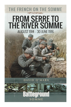 The French on the Somme: From Serre to the River Somme – August 1914 – 30 June 1916